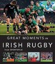 Great Moments In Irish Rugby - Sportsfile - ISBN: 9781788491334