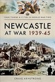 Newcastle At War 1939 - 1945 - Armstrong, Craig - ISBN: 9781473867505