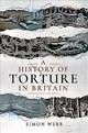 History Of Torture In Britain - Webb, Simon - ISBN: 9781526751485