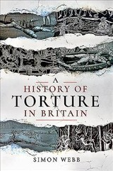 History Of Torture In Britain - Simon, Webb, - ISBN: 9781526751485