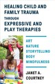 Healing Child And Family Trauma Through Expressive And Play Therapies - Courtney, Janet A. - ISBN: 9780393713756