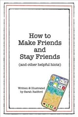 How To Make Friends And Stay Friends (and Other Helpful Hints) - Radford, Sarah - ISBN: 9781400324750
