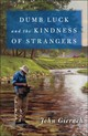 Dumb Luck And The Kindness Of Strangers - Gierach, John - ISBN: 9781501168581