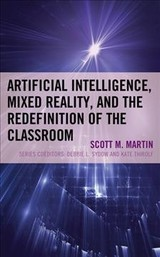 Artificial Intelligence, Mixed Reality, And The Redefinition Of The Classroom - Martin, Scott - ISBN: 9781475847277