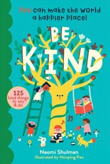 Be Kind: You Can Make The World A Happier Place! 125 Kind Things To Say & Do - Shulman, Naomi - ISBN: 9781635861549