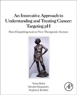An Innovative Approach to Understanding and Treating Cancer: Targeting pH - Harguindey, Salvador; Reshkin, Stephan J.; Koltai, Tomas - ISBN: 9780128190593