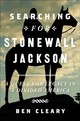 Searching For Stonewall Jackson - Cleary, Ben - ISBN: 9781455535804