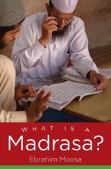 What Is A Madrasa? - Moosa, Ebrahim - ISBN: 9781469654690