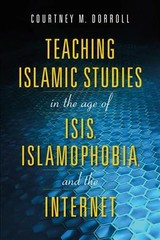 Teaching Islamic Studies In The Age Of Isis, Islamophobia, And The Internet - Dorroll, Courtney M. (EDT) - ISBN: 9780253039804