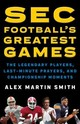 Sec Football's Greatest Games - Smith, Alex Martin - ISBN: 9781493032921