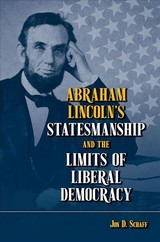 Abraham Lincoln's Statesmanship And The Limits Of Liberal Democracy - Schaff, Jon D. - ISBN: 9780809337378