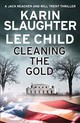 Cleaning The Gold - Slaughter, Karin; Child, Lee - ISBN: 9780008358938