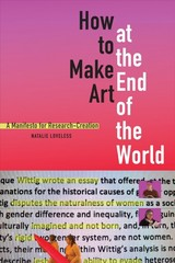 How To Make Art At The End Of The World - Loveless, Natalie - ISBN: 9781478003724
