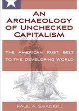 Archaeology Of Unchecked Capitalism - Shackel, Paul A. - ISBN: 9781789205473