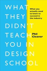 What They Didn't Teach You In Design School - Cleaver, Phil - ISBN: 9781781577165