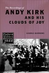 Recordings Of Andy Kirk And His Clouds Of Joy - Burrows, George (senior Lecturer In Music, Senior Lecturer In Music, University Of Portsmouth) - ISBN: 9780199335596