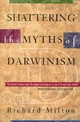 Shattering The Myths Of Darwinism - Milton, Richard - ISBN: 9780892818846