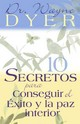 10 Secretos Para Conseguir El Exito Y La Paz Interior / 10 Secrets For Success And Inner Peace - Dyer, Wayne W. - ISBN: 9781401906900