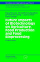 Future Impacts Of Biotechnology On Agriculture, Food Production And Food Processing - Terragni, Fabio; Lemkow, Louis; Enzing, Christien M.; Agrafiotis, Demosthen... - ISBN: 9783790812152