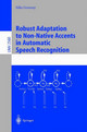 Robust Adaptation To Non-native Accents In Automatic Speech Recognition - Goronzy, Silke - ISBN: 9783540003250