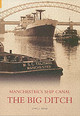 Big Ditch: Manchester's Ship Canal - Wood, Cyril J - ISBN: 9780752428116
