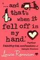 `... And That's When It Fell Off In My Hand.' - Rennison, Louise - ISBN: 9780007183203