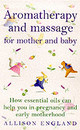 Aromatherapy And Massage For Mother And Baby - England, Allison - ISBN: 9780091822750
