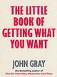 Little Book Of Getting What You Want And Wanting What You Have - Gray, John - ISBN: 9780091882167