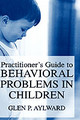 Practitioner's Guide To Behavioral Problems In Children - Aylward, Glen P. - ISBN: 9780306477409
