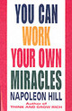 You Can Work Your Own Miracles - Hill, Napoleon - ISBN: 9780449911778