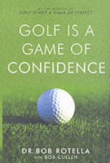Golf Is A Game Of Confidence - Rotella, Dr. Bob - ISBN: 9780743492461