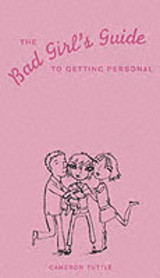 The Bad Girl's Guide To Getting Personal - Tuttle, Cameron/ Bettag, Susannah (ILT) - ISBN: 9780811842013