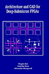 Architecture And Cad For Deep-submicron Fpgas - Marquardt, Alexander; Rose, Jonathan; Betz, Vaughn - ISBN: 9780792384601