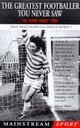 Greatest Footballer You Never Saw - Mcguigan, Paul; Hewitt, Paolo (author) - ISBN: 9781840181081