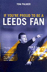 If You're Proud To Be A Leeds Fan - Palmer, Tom - ISBN: 9781840185744