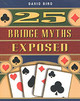 25 Bridge Myths Exposed - Bird, David - ISBN: 9781894154529