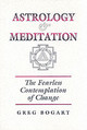 Astrology And Meditation - The Fearless Contemplation Of Change - Bogart, Greg - ISBN: 9781902405124