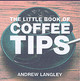 Little Book Of Coffee Tips - Langley, Andrew - ISBN: 9781904573333