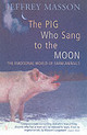 Pig Who Sang To The Moon - Masson, Jeffrey - ISBN: 9780099285748