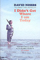 I Didn't Get Where I Am Today - Nobbs, David - ISBN: 9780099421641