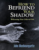 How To Befriend Your Shadow - Monbourquette, John - ISBN: 9780232524307