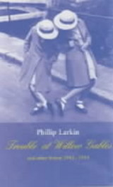 Trouble At Willow Gables And Other Fiction 1943-1953 - Larkin, Philip - ISBN: 9780571216116