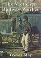 Victorian Railway Worker - May, Trevor - ISBN: 9780747804512