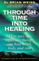 Through Time Into Healing - Weiss, Dr. Brian L. - ISBN: 9780749918354