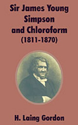 Sir James Young Simpson And Chloroform (1811-1870) - Gordon, H Laing - ISBN: 9781410202918