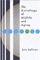 Astrology Of Midlife And Aging - Sullivan, Erin - ISBN: 9781585424085