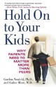 Hold On To Your Kids - Neufeld, Gordon; Gabor Mate, Md - ISBN: 9780375760280