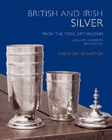 British And Irish Silver In The Fogg Art Museum - Hartop, Christopher/ Alcorn, Ellenor (INT) - ISBN: 9780300117707