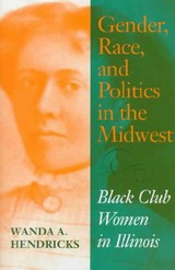 Gender, Race, And Politics In The Midwest - Hendricks, Wanda A. - ISBN: 9780253334473