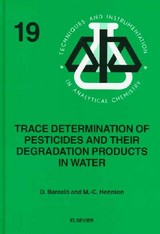 Techniques and Instrumentation in Analytical Chemistry, Trace Determination of Pesticides and their Degradation Products in Water (BOOK REPRINT) - Barcelo, Damia - ISBN: 9780444818423